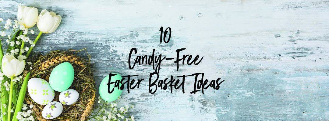 Ten Candy-Free Easter Basket Ideas